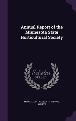 Annual Report of the Minnesota State Horticultural Society - Minnesota State Historical Society (Creator), and Minnesota State Horticultural Society (Creator)