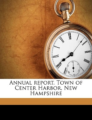 Annual Report. Town of Center Harbor, New Hampshire - Center Harbor (N H Town), Harbor (N H Town) (Creator)