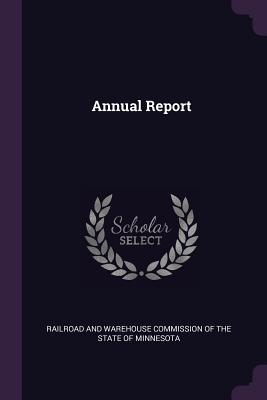 Annual Report - Railroad and Warehouse Commission of the (Creator)