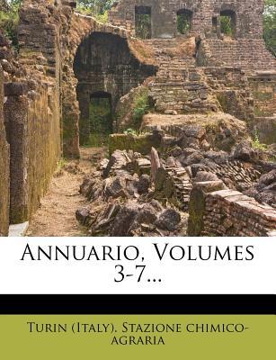 Annuario, Volumes 3-7... - Turin (Italy) Stazione Chimico-Agraria (Creator)