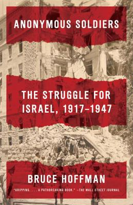 Anonymous Soldiers: The Struggle for Israel, 1917-1947 - Hoffman, Bruce, Professor