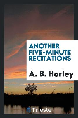 Another Five-Minute Recitations - Harley, A B