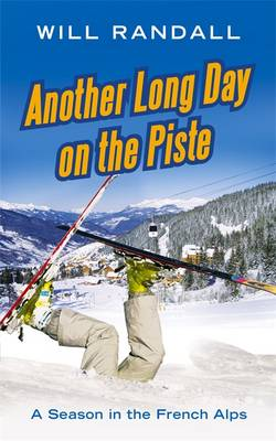 Another Long Day on the Piste: A Season in the French Alps - Randall, Will