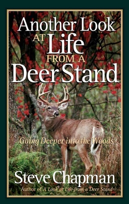 Another Look at Life from a Deer Stand: Going Deeper Into the Woods - Chapman, Steve, and Gordon (Editor)