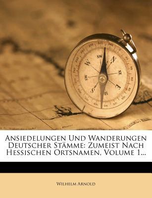 Ansiedelungen Und Wanderungen Deutscher Stamme - Arnold, Wilhelm