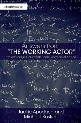Answers from The Working Actor: Two Backstage Columnists Share Ten Years of Advice - Apodaca, Jackie, and Kostroff, Michael