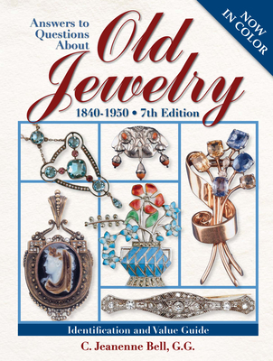 Answers to Questions about Old Jewelry: 1840-1950 - Bell, C Jeanenne, G.G.