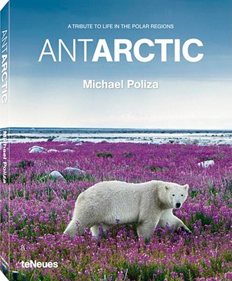 Antarctic - Poliza, Michael (Photographer), and H S H Prince Albert LL of Monaco (Foreword by)