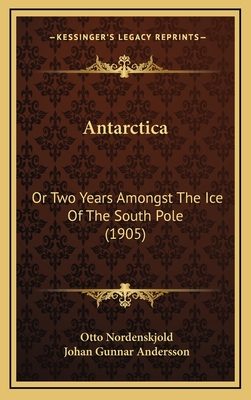 Antarctica: Or, Two Years Amongst the Ice of the South Pole - Nordenskjold, Otto