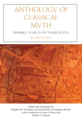 Anthology of Classical Myth: Primary Sources in Translation - Trzaskoma, Stephen M (Editor), and Smith, R Scott (Editor), and Brunet, Stephen (Editor)