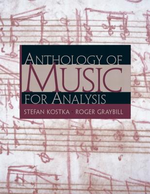 Anthology of Music for Analysis - Kostka, Stefan, and Graybill, Roger PH D