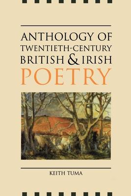 Anthology of Twentieth-Century British and Irish Poetry - Tuma, Keith (Editor)