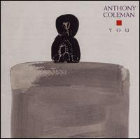 Anthony Coleman: You - Alexandra Simpson (viola); Anthony Coleman (piano); Christopher Hoffman (cello); Dara Bloom (bass);...