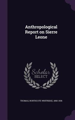 Anthropological Report on Sierre Leone - Thomas, Northcote Whitridge