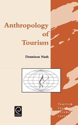 Anthropology of Tourism - Nash, Dennison, and Jafari, Jafar (Editor)