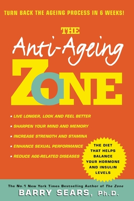 Anti-Ageing Zone: Turn Back the Ageing Process in 6 Weeks! - Sears, Barry