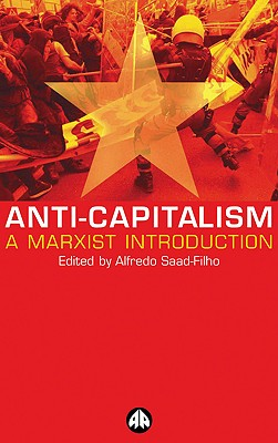 Anti-Capitalism: A Marxist Introduction - Saad-Filho, Alfredo