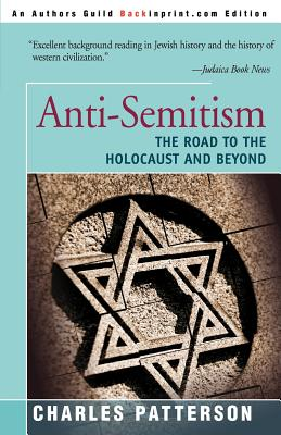 Anti-Semitism: The Road to the Holocaust and Beyond - Patterson, Charles, PH.D.