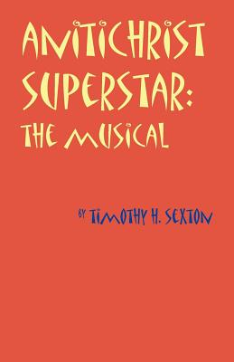 Antichrist Superstar: The Musical - Sexton, Timothy H