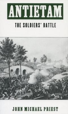 Antietam: The Soldiers' Battle - Priest, John Michael