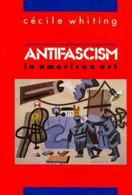 Antifascism in American Art - Whiting, Cecile