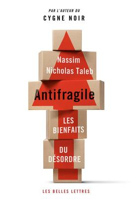 Antifragile: Les Bienfaits Du Desordre - Taleb, Nassim Nicholas, PH.D., MBA, and D'Azay, Lucien (Translated by), and Rimoldy, Christine (Translated by)