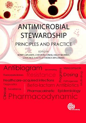 Antimicrobial Stewardship: Principles and Practice - LaPlante, Kerry (Editor), and Cunha, Cheston (Editor), and Morrill, Haley (Editor)