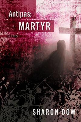 Antipas: Martyr - Dow, Sharon