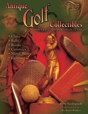 Antique Golf Collectibles: Identification & Value Guide - Georgiady, Pete, and Walker, Richard (Photographer)