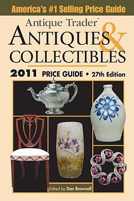 Antique Trader Antiques and Collectibles Price Guide 2011 - Brownell, Dan