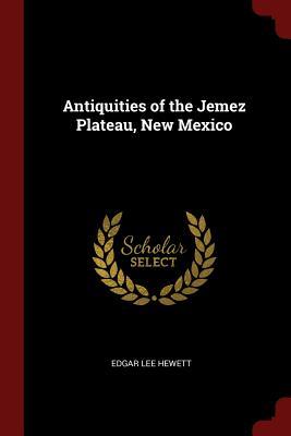 Antiquities of the Jemez Plateau, New Mexico - Hewett, Edgar Lee