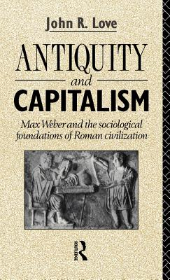 Antiquity and Capitalism - Love, John R, and Love John, R