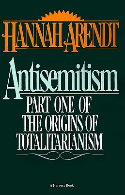 Antisemitism: Part One of the Origins of Totalitarianism - Arendt, Hannah, Professor