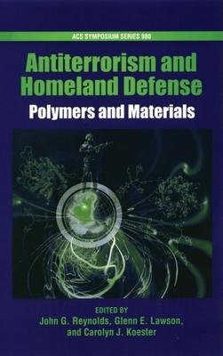 Antiterrorism and Homeland Defense: Polymers and Materials - Reynolds, John G (Editor)