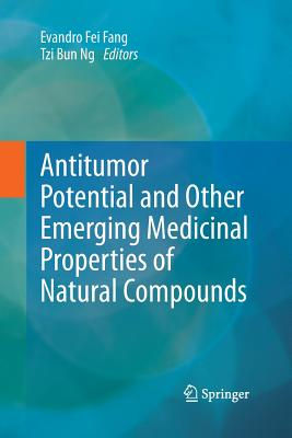 Antitumor Potential and Other Emerging Medicinal Properties of Natural Compounds - Fang, Evandro Fei (Editor), and Ng, Tzi Bun (Editor)
