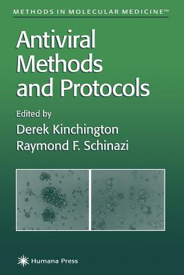 Antiviral Methods and Protocols - Kinchington, Derek (Editor), and Schinazi, Raymond F. (Editor)