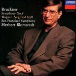 Anton Bruckner: Symphony No. 6; Wagner: Siegfried Idyll