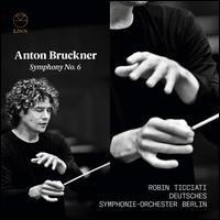 Anton Bruckner: Symphony No. 6 - Deutsches Symphonie-Orchester Berlin; Robin Ticciati (conductor)