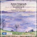 Anton Urspruch: Piano Concerto, Op. 9; Symphony, Op. 14