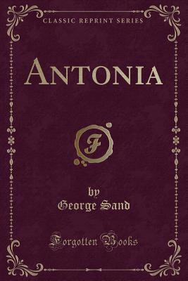 Antonia (Classic Reprint) - Sand, George