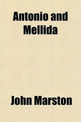 Antonio and Mellida - Marston, John