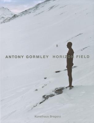 Antony Gormley: Horizon Field - Schneider, Eckhard, and Seel, Martin, and Wyss, Beat