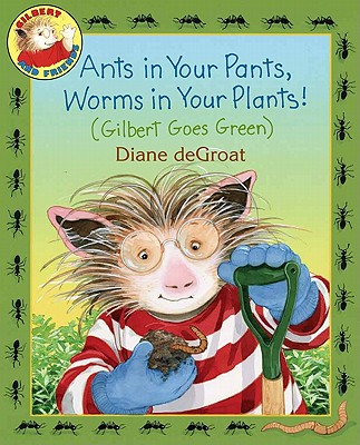 Ants in Your Pants, Worms in Your Plants!: Gilbert Goes Green - de Groat, Diane (Illustrator)