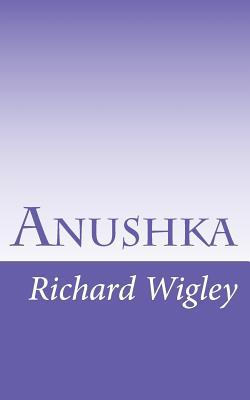Anushka: The Search for a Name - Wigley, Richard David