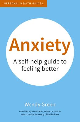 Anxiety: A Self-Help Guide to Feeling Better - Green, Wendy