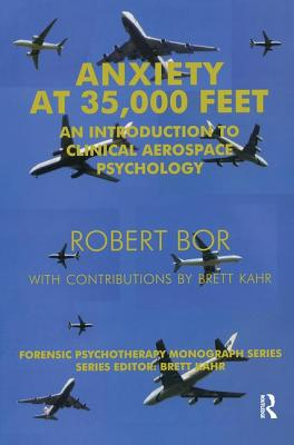 Anxiety at 35,000 Feet: An Introduction to Clinical Aerospace Psychology - Bor, Robert, and Kahr, Brett (Contributions by)