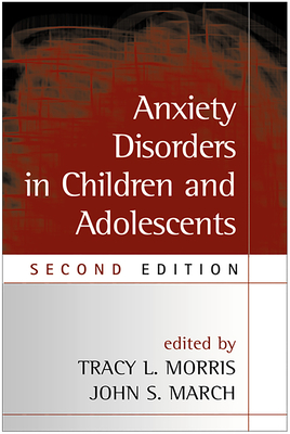 Anxiety Disorders in Children and Adolescents - Morris, Tracy L, PH.D. (Editor)