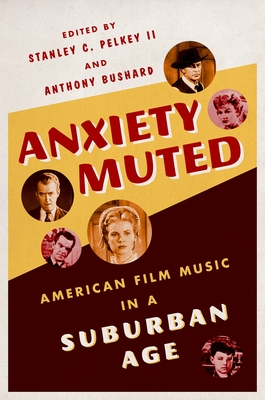 Anxiety Muted: American Film Music in a Suburban Age - Pelkey, Stanley C II