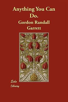 Anything You Can Do. - Randall Garrett, Gordon