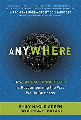 Anywhere: How Global Connectivity Is Revolutionizing the Way We Do Business - Green, Emily Nagle